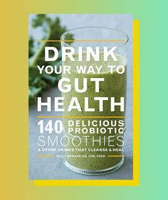 For her new cookbook, Drink Your Way to Gut Health: 140 Delicious Probiotic Smoothies