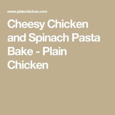 Cheesy Chicken and Spinach Pasta Bake - Plain Chicken