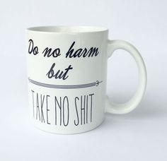 A personal favorite from my Etsy shop https://www.etsy.com/listing/269962677/do-no-harm-but-take-no-shit-mug-11-oz-13
