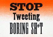 Stoping Tweeting Boring Sh*t: As novas regras do ambiente de trabalho