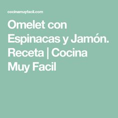 Omelet con Espinacas y Jamón. Receta | Cocina Muy Facil Diet Recipes, Cooking Recipes, Healthy Recipes, Healthy Food, Empanadas, Crepes, Natural, Food And Drink, Gluten Free