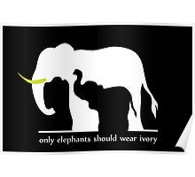 Only Elephants Should Wear Ivory Poster #elephants #ivory #endangered #animals #africa