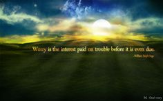 worry is interest paid before it is due