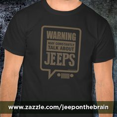 Jeep On The Brain! Made from 100% cotton, it wears well on anyone. Double-needle stitched bottom and sleeve hems for extra durability. While ordering, feel free to make it your own by clicking the CUSTOMIZE IT! button to change the size and placement of the graphic as well as shirt style and color. T-shirts and other products available for Jeep JK, TJ, YJ and CJ Wranglers. http://www.zazzle.com/warning_jeep_on_the_brain_shirts-235569614635994904