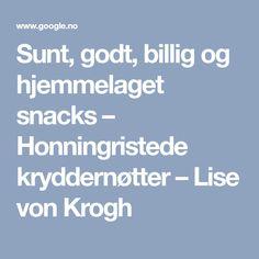 Sunt, godt, billig og hjemmelaget snacks – Honningristede kryddernøtter – Lise von Krogh