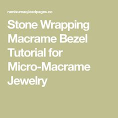 Stone Wrapping Macrame Bezel Tutorial for Micro-Macrame Jewelry