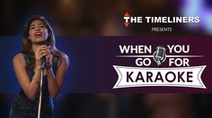 When You Go For Karaoke | The Timeliners Expressing Feelings