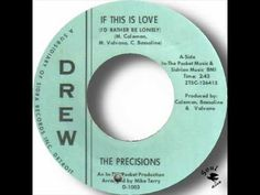 The Precisions   If This Is Love I'd Rather Be Lonely I remember wow I was  a we little girl. Detroit Soul Rare.