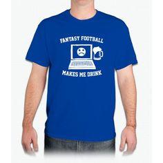 Fantasy Football Makes Me Drink - Mens T-Shirt