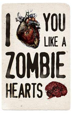 I <3 you like a zombie hearts brains.