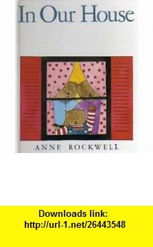 In Our House (9780694000388) Anne Rockwell , ISBN-10: 0694000388  , ISBN-13: 978-0694000388 ,  , tutorials , pdf , ebook , torrent , downloads , rapidshare , filesonic , hotfile , megaupload , fileserve