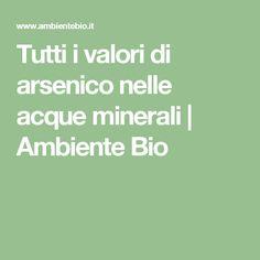 Tutti i valori di arsenico nelle acque minerali | Ambiente Bio