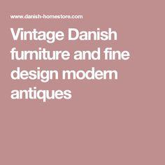 Vintage Danish furniture and fine design modern antiques