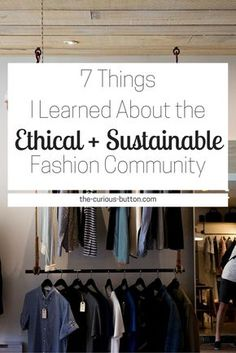 7 Things I Learned About the Ethical + Sustainable Fashion Community | The Curious Button