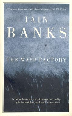 Pin for Later: 76 Important Books Quick Enough to Read This Weekend The Wasp Factory  The Wasp Factory by Iain Banks 192 pages