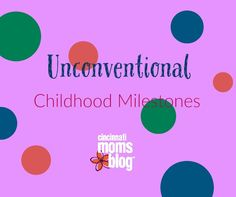 Unconventional Childhood Milestones presented by Cincinnati Moms Blog.