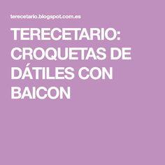 TERECETARIO: CROQUETAS DE DÁTILES CON BAICON