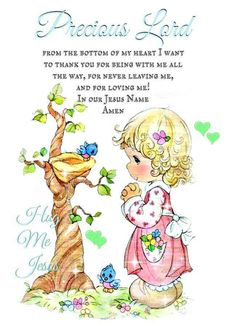 From the bottom of my hart I want to thank you for being with me all the way, for never leaving me and for loving me in our Jesus Name. Precious Moments Quotes, Precious Moments Figurines, Bible Scriptures, Bible Quotes, Faith Quotes, Qoutes, Christian Prayers, Christian Quotes, Prayer Verses