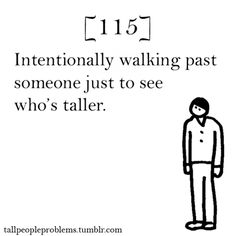 tall people problems YEP I do this all the time.I have a competitive problem in height.but I always win :) Short People Problems, Tall Girl Problems, Women Problems, Tall Guys, Story Of My Life, Just For Laughs, At Least, How Are You Feeling, My Love
