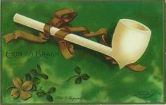 Vintage St Patrick's Day postcard, signed Ellen Clapsaddle showing a clay pipe Erin go Bragh circa 1910.