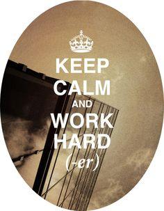 Keep calm and work hard(er)