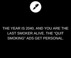 """The year is 2040, and you are the last smoker alive. The """"Quit Smoking"""" ads get personal. #quitsmokingquotes"""