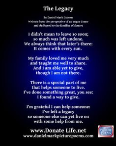 The Legacy: Another Poem to Encourage Organ Donor Registration : Daniel Mark Picture Poems Organ Donor Quotes, Donation Quotes, Unconditional Love Quotes, Grieving Mother, Organ Transplant, Organ Donation, Ways To Show Love, Brother Quotes, Drama Quotes
