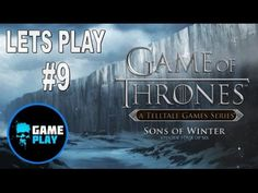 Telltale - Game Of Thrones - Episode 4 - Sons Of Winter - Lets Play Part 9