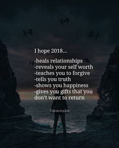 I hope 2018 heals relationships reveals your self worth teaches you to forgive tells you truth shows you happiness and gives you gifts that you dont want to return . . #quotes #2018