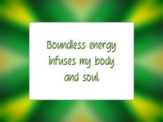 """Daily Affirmation for April 24, 2015 #affirmation #inspiration - """"Boundless energy infuses my body and soul."""""""