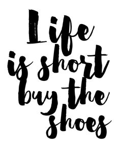Life Is Short Buy The Shoes Digital Download Print