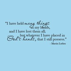 Whatever I have placed in God's hands, that I still possess.