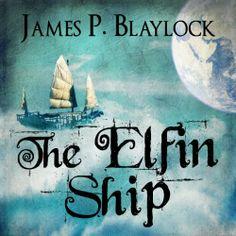 The Elfin Ship by James P Blaylock (Balumnia #1), Audible, 2014