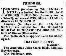 Travers R Goff, manager Australian Joint Stock Bank seeking tenders for purchase of buildings at Dundathu. 19 December 1898 Maryborough Chronicle and Wide Bay Burnett Advertiser (Trove)