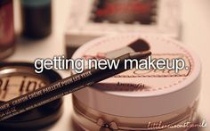 Getting new makeup.
