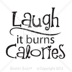Laugh, it burns calories (vinyl design by Simply Said)  check out my website :)  www.mysimplysaiddesigns.com/sue