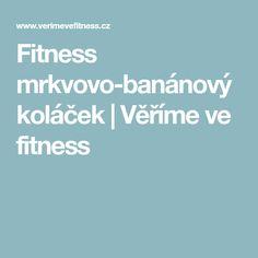Fitness mrkvovo-banánový koláček | Věříme ve fitness Fitness, Chemistry