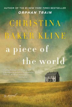 """A Piece of the World by Christina Baker Kline is out February 21st! From the #1 New York Times bestselling author of the smash bestseller Orphan Train, a stunning and atmospheric novel of friendship, passion, and art, inspired by Andrew Wyeth's mysterious and iconic painting, """"Christina's World""""."""