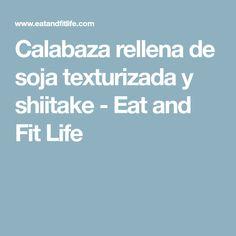 Calabaza rellena de soja texturizada y shiitake - Eat and Fit Life Fit Life, Relleno, Stuffed Acorn Squash, Vegans, Recipes
