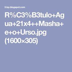 R%C3%B3tulo+Agua+21x4++Masha+e+o+Urso.jpg (1600×305)