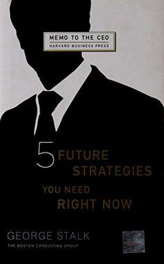 Five Future Strategies You Need Right Now (Memo to the CEO) von George Stalk http://www.amazon.de/dp/1422121267/ref=cm_sw_r_pi_dp_mxFHvb1HDVYBZ