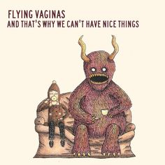 Flying Vaginas / And that's why we can't have nice things