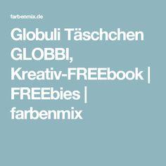 Globuli Täschchen GLOBBI, Kreativ-FREEbook | FREEbies | farbenmix