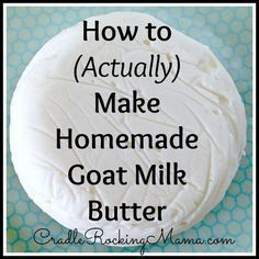 Yesterday I shared the amazing and amusing story of how I did everything wrong and still managed to make goat milk butter. All told, that but (Garlic Butter Milk) Goat Milk Recipes, Goat Cheese Recipes, Homemade Cheese, Homemade Butter, Food Storage, Charcuterie, Goat Care, Goat Meat, Goat Farming