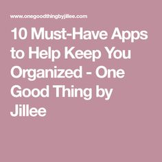 10 Must-Have Apps to Help Keep You Organized - One Good Thing by Jillee
