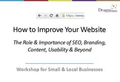 Slideshare deck for DragonSearch's workshop: How to Improve Your Website: The Role & Importance of SEO, Branding, Content, Usability & Beyond Seo, Effort, Digital Marketing, Improve Yourself, Workshop, Branding, Social Media, Content, Website