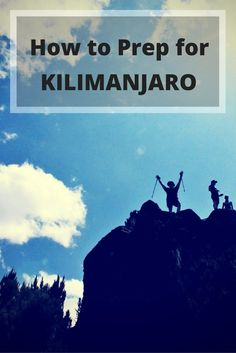 How to prepare to climb Mount Kilimanjaro in Tanzania, the tallest mountain in Africa, including tips on altitude and training for the trek