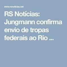 RS Notícias: Jungmann confirma envio de tropas federais ao Rio ...