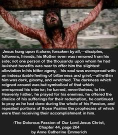 Jesus Forsaken at the Cross by All: -The Dolorous Passion of Our Lord Jesus Christ, Chapter by Anne Catherine Emmerich Lent Prayers, Catholic Prayers, Jesus Our Savior, Jesus Is Lord, Religious Images, Religious Quotes, Pictures Of Jesus Christ, Prayer And Fasting, Christ The King