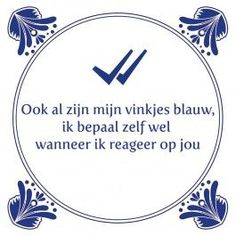 Ook al zijn mijn vinkjes blauw Meaningful Quotes, Inspirational Quotes, Motivational, Dutch Quotes, Funny Quotes About Life, Funny Life, Jokes Quotes, Qoutes, Life Words